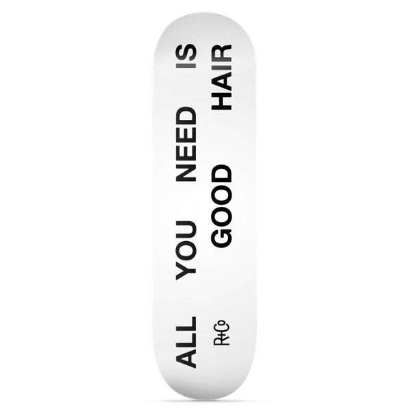 R+Co All You Need Is Good Hair Skateboard